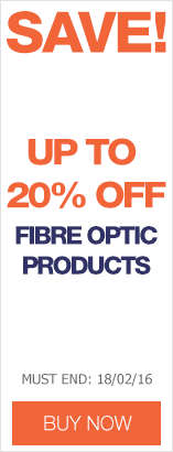 Save up to 20% off Fibre Optic Products
